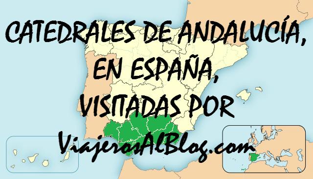 Catedrales de Andalucía, en España, visitadas por ViajerosAlBlog.com